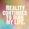 stephenie: ([text quote]-reality ruins my life)