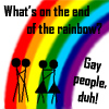 ginnyvos: What's on the end of the rainbow? ... Gay People, duh! (A Rainbow)