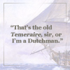 sharpiefan: Background of a tall ship with text 'That's the old Temeraire sir, or I'm a Dutchman' (Temeraire)