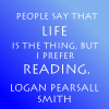 """veleda_k: Text says """"People say life is the thing, but I prefer reading."""" (Reading is better)"""