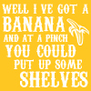 "muccamukk: Text: ""Well I've got a banana. And at a pinch you could put up some shelves."" (DW: Bananas)"