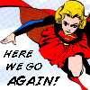 "muccamukk: Supergirl determinedly flying forward. Text: ""Here we go again!"" (DC: Here We Go Again)"
