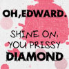themidnightson: (Words: Shine on you prissy diamond)