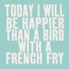 citymusings: (Text - Happier Than Bird w/ a French Fry)