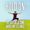 candleja: HOLD ON: I gotta sing about my feelings! (HOLD ON:)
