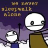 forgotaboutdrea: (we never sleepwalk alone)