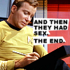 "kindkit: Captain Kirk writing on a PADD, text: ""And then they had sex. The end."" (Star Trek TOS: Kirk writes fic)"