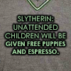 "amor_remanet: text: ""Slytherin: unattended children will be given free puppies and espresso."" (slytherin: free puppies and espresso.)"