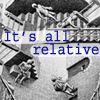 relativity: it's all relative (relative)