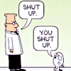 shireal: dilbert and dog say shut up (shut up)