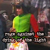 """afewsmallrepairs: Rent: Angel, text: """"rage against the dying of the light"""" (do not go gentle)"""