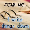 afewsmallrepairs: stock image: 'fear me, I write things down!' (i write things down!)