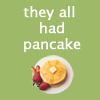 aireythefairy: (pancake)