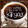 darkfyre_muse: (kill coffee)