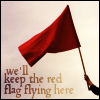 "naraht: Red flag. Text: ""we'll keep the red flag flying here."" (polt-Red Flag)"