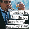 "catchmyfancy: Picture of Robert Downey Jr as Tony Stark holding a drink with the text ""I used to jog but the ice kept falling out of m (drinking problem)"