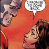 "theothermanofsteel: (""I promise to come back."")"