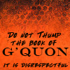 muccamukk: Text: Do not thump the Book of G'Quon. It is disrespectful. (B5: Holy Book)