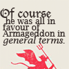 theotherwillow: Who's in favor of Armageddon? (General Terms)