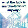 "metatxt: text - ""what the fuck is anarcha-feminism anyway?"" shadow of ladies in arms (art: anarcha-feminism)"