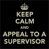 azi: Keep Calm and Appeal to a Supervisor. (Default)