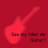 "firecat: silhouette of guitar with text ""See my killer Air Guitar?"" (air guitar)"