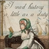 "damned_colonial: Austen-esque young lady reading a book with ships in background, saying ""I read history a little as a duty."" (reading history)"