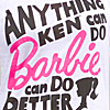 ditzy: ((misc) - Anything Ken can do, Barbie can do better.)