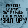 quillori: text: Why does everyone say my name like it means 'Shut Up'? (tl;dr)