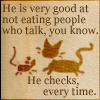 quillori: from Pratchett's Maurice, text reads 'He is very good at not eating people who talk, you know. He checks, every time.' (maurice (eating people))