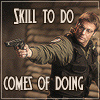 "jic: Daniel Jackson (SG1) firing weapon, caption ""skill to do comes of doing"" (skilled)"