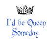 ivorytosteel: (queen someday)