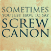 "apollymi: Blank background, text reads ""Sometimes you just have to say Screw Canon"" (Text: Sometimes screw canon)"