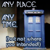 "kerravonsen: The TARDIS: ""Any place. Any time. (but not where you intended)"" (tardis-any-place)"
