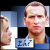 "kerravonsen: Rose looking at puzzled Ninth Doctor: ""Eh?"" (Doc9-eh, Eh?)"