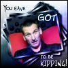kerravonsen: Ninth Doctor: You have GOT to be KIDDING! (got-to-be-kidding)