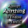 kerravonsen: Almost anything is fixable in fanfic (fanfic-fix)