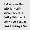 esque: (low self esteem)