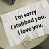 andothersuchphrases: (I'm sorry I stabbed you)