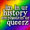 mitsubachi: I'm in ur history emphisizin ur queers over rainbow background (I'm in ur history emphisizin ur queers.)