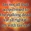 evelynlela: I'm not all that accustomed to the walking dead. Is it all right if I cry with terror? (Terror)