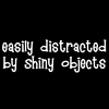 quillori: text reads 'easily distracted by shiny objects' (comment: easily distracted, mood: distracted)