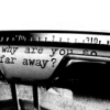 "analoguechild: Zoomed in image of the text on a typewriter that says: ""Why are you so far away?"" (misses you / the distance sucks)"