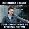 "analoguechild: Edward Cullen poses by his car. Text says ""Sometimes I doubt your commitment to sparkle motion"" (Sparkle Motion = the vampire troop)"