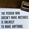 magycmyste: Text: The perosn who doesn't make mistakes is unlikely to make anything. (mistakes)