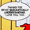 felinephoenix: Thanks for being sarcastically understanding. (spidey - pete/mj: sarcastic love)