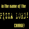 esther_asphodel: In the name of the pizza lord, charge! (pizza lord, Dresden files)