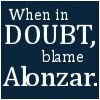 cereta: Text:When in doubt, blame Alonzar (Blame Alonzar)