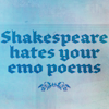 musesfool: text icon: Shakespeare hates your emo poems (chicks dig screwups)