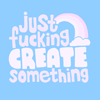 fascination: Text: 'Just fucking create something', in playful lettering. (Just fucking create something.)